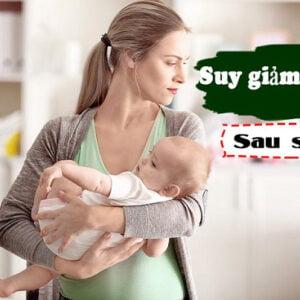 cải thiện suy giảm nội tiết tố nữ sau sinh an toàn và cực kỳ hiệu quả